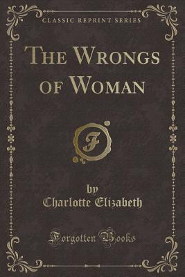The Wrongs of Woman (Classic Reprint)