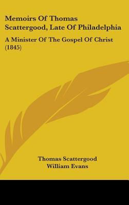 Memoirs of Thomas Scattergood, Late of Philadelphia