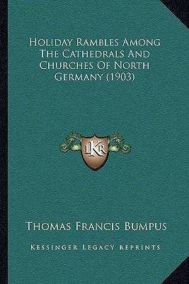 Holiday Rambles Among the Cathedrals and Churches of North Germany (1903)