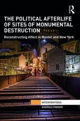 The Political Afterlife of Sites of Monumental Destruction
