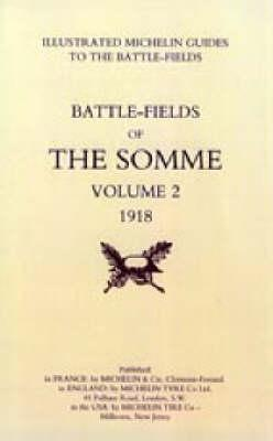 Bygone Pilgrimage. The Somme Volume 2 1918 An Illustrated History and Guide to the Battlefields 1914-1918.