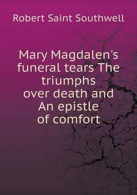 Mary Magdalen's Funeral Tears the Triumphs Over Death and an Epistle of Comfort