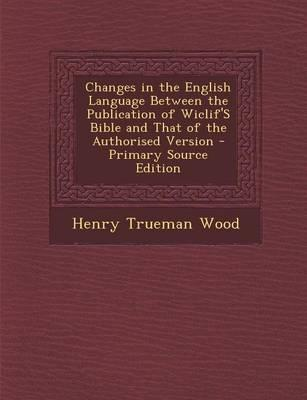 Changes in the English Language Between the Publication of Wiclif's Bible and That of the Authorised Version