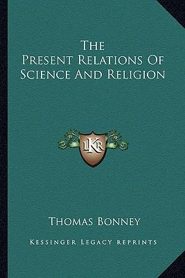 The Present Relations of Science and Religion
