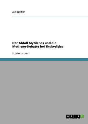 Der Abfall Mytilenes und die Mytilene-Debatte bei Thukydides