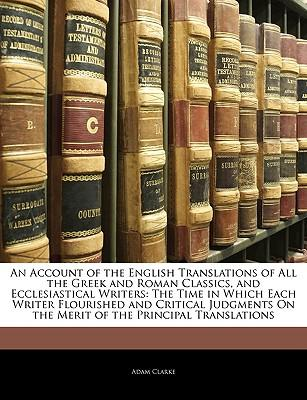 An  Account of the English Translations of All the Greek and Roman Classics, and Ecclesiastical Writers
