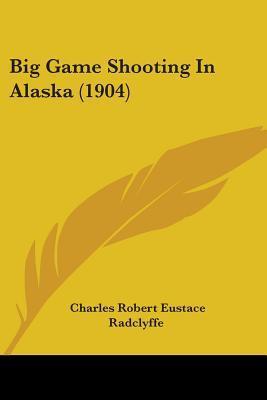 Big Game Shooting in Alaska (1904)