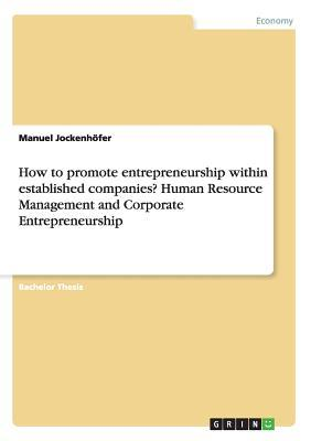 How to promote entrepreneurship within established companies? Human Resource Management and Corporate Entrepreneurship