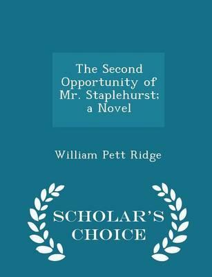 The Second Opportunity of Mr. Staplehurst; A Novel - Scholar's Choice Edition