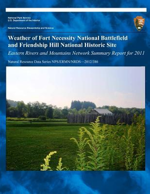 Weather of Fort Necessity National Battlefield and Friendship Hill National Historic Site Eastern Rivers and Mountains Network Summary Report for 2011