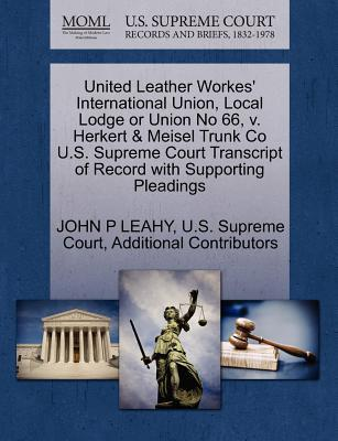 United Leather Workes' International Union, Local Lodge or Union No 66, V. Herkert & Meisel Trunk Co U.S. Supreme Court Transcript of Record with Supp