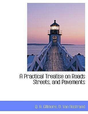 A Practical Treatise on Roads Streets, and Pavements