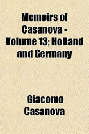 Memoirs of Casanova - Volume 13; Holland and Germany