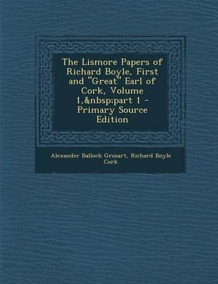 The Lismore Papers of Richard Boyle, First and Great Earl of Cork, Volume 1, Part 1
