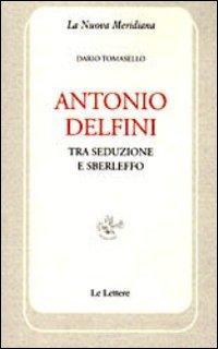 Antonio Delfini. Tra seduzione e sberleffo