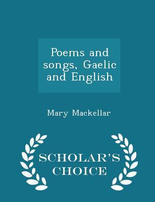 Poems and Songs, Gaelic and English - Scholar's Choice Edition