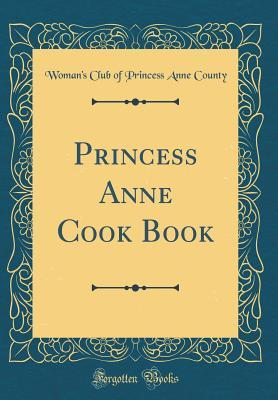 Princess Anne Cook Book (Classic Reprint)