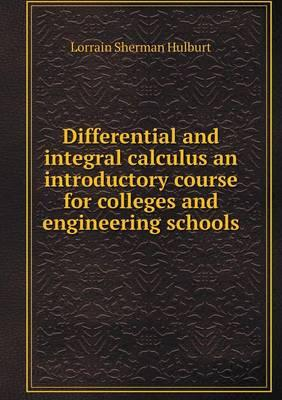 Differential and Integral Calculus an Introductory Course for Colleges and Engineering Schools