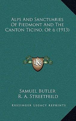 Alps and Sanctuaries of Piedmont and the Canton Ticino, Op. Alps and Sanctuaries of Piedmont and the Canton Ticino, Op. 6 (1913) 6 (1913)