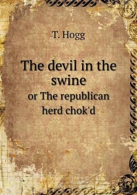 The Devil in the Swine or the Republican Herd Chok'd
