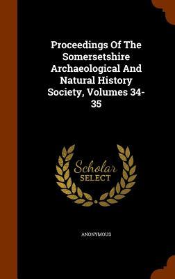 Proceedings of the Somersetshire Archaeological and Natural History Society, Volumes 34-35