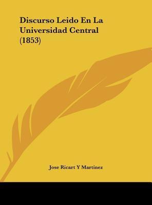 Discurso Leido En La Universidad Central (1853)
