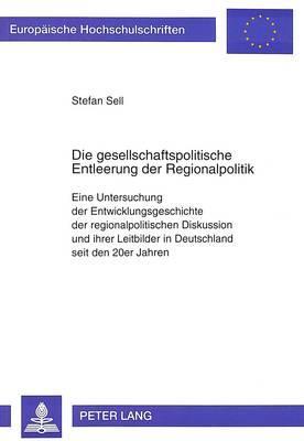 Die gesellschaftspolitische Entleerung der Regionalpolitik