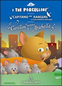 I tre porcellini-Il capitano dei rangers e il giocattolaio malvagio-Il carillon di nonna Arabella. Audiolibro. CD Audio