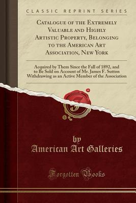 Catalogue of the Extremely Valuable and Highly Artistic Property, Belonging to the American Art Association, New York