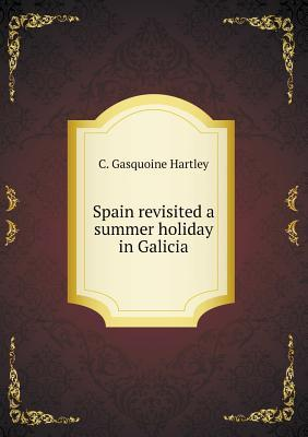 Spain Revisited a Summer Holiday in Galicia