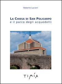 La Chiesa di San Policarpo e il parco degli acquedotti