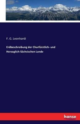 Erdbeschreibung der Churfürstlich- und Herzoglich-Sächsischen Lande