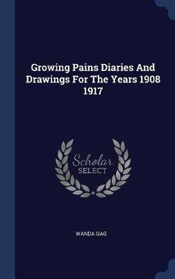 Growing Pains Diaries and Drawings for the Years 1908 1917