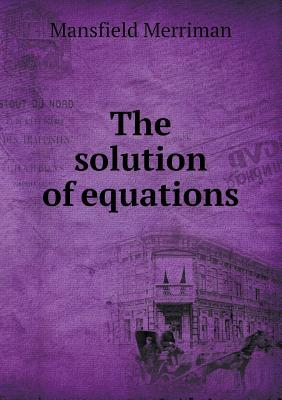 The Solution of Equations