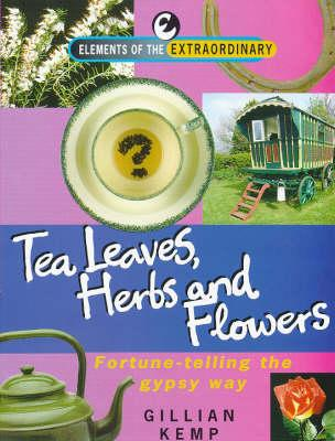 Tea Leaves, Herbs, and Flowers