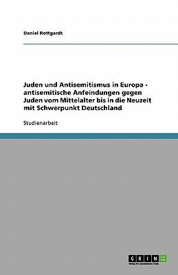 Juden und Antisemitismus in Europa - antisemitische Anfeindungen gegen Juden vom Mittelalter bis in die Neuzeit mit Schwerpunkt Deutschland