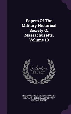 Papers of the Military Historical Society of Massachusetts, Volume 10