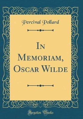 In Memoriam, Oscar Wilde (Classic Reprint)
