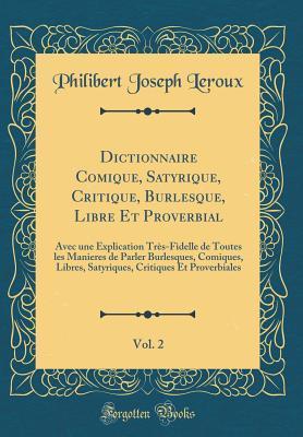 Dictionnaire Comique, Satyrique, Critique, Burlesque, Libre Et Proverbial, Vol. 2