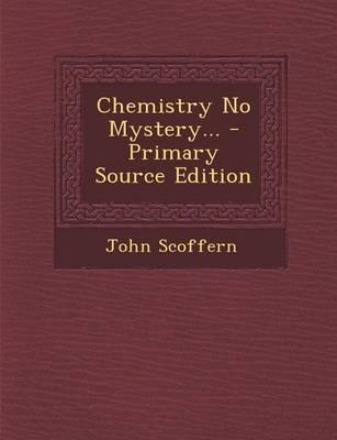 Chemistry No Mystery... - Primary Source Edition