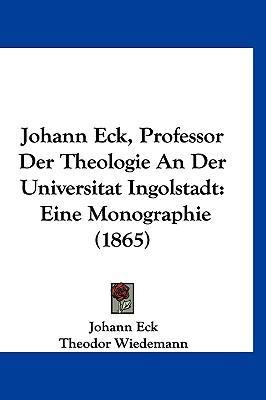 Johann Eck, Professor Der Theologie an Der Universitat Ingolstadt