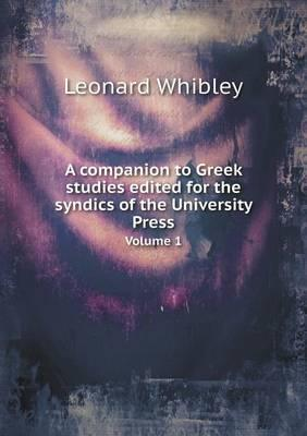 A Companion to Greek Studies Edited for the Syndics of the University Press Volume 1