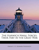 The Harwich Naval Forces; Their Part in the Great War