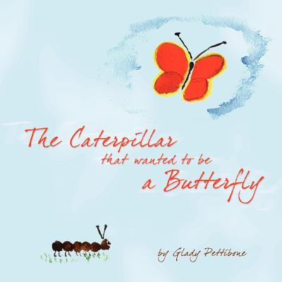 The Caterpillar That Wanted to Be a Butterfly