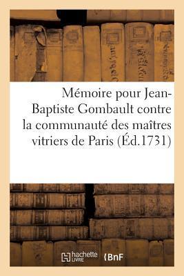 Mémoire pour Jean-Baptiste Gombault, Maitre Vitrier de Paris et Ordinaire des Batiments du Roi
