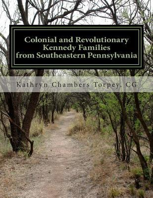 Colonial and Revolutionary Kennedy Families from Southeastern Pennsylvania