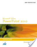 New Perspectives on Microsoft PowerPoint 2010, Introductory