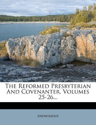The Reformed Presbyterian and Covenanter, Volumes 25-26...
