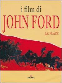 I film di John Ford. Ediz. illustrata