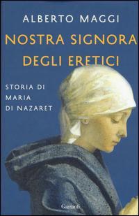 Nostra Signora degli eretici. Storia di Maria di Nazaret